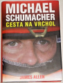 Allen James - Michael Schumacher: Cesta na vrchol