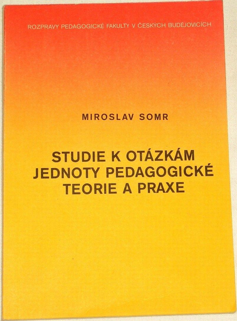 Somr Miroslav - Studie k otázkám jednoty pedagogické teorie a praxe
