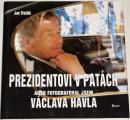 Třeštík Jan - Prezidentovi v patách aneb Fotografoval jsem Václava Havla