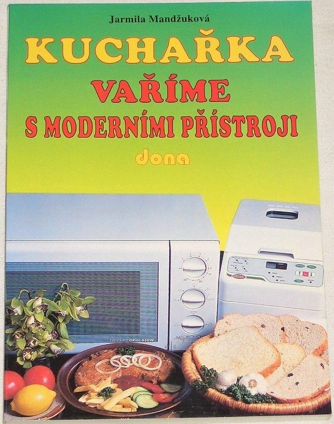 Mandžuková Jarmila - Kuchařka: Vaříme s moderními přístroji