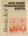 Kryl Miroslav - Osud vězňů Terezínského ghetta v letech 1941-1944