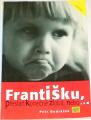 Ondráček Petr - Františku, přestaň konečně zlobit, nebo...