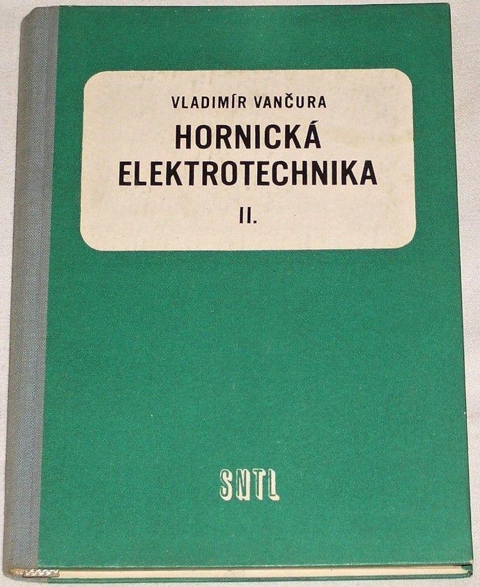 Vančura Vladimír - Hornická elektrotechnika II.