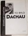 Zámečník Stanislav - To bylo Dachau