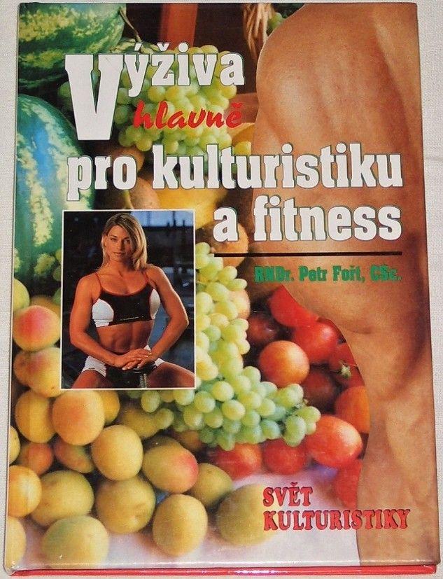 Fořt Petr - Výživa hlavně pro kulturistiku a fitness