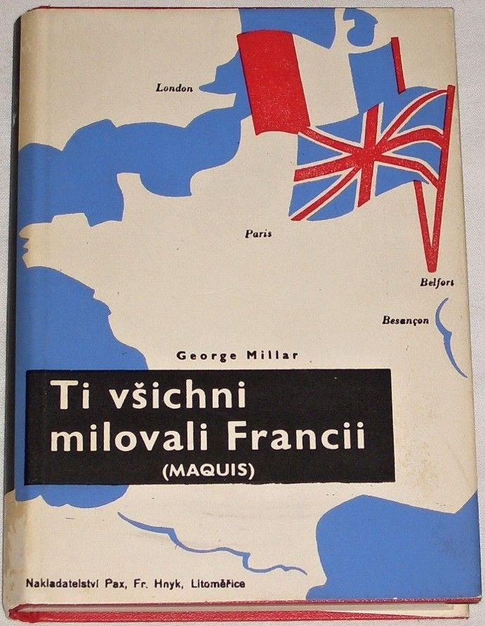 Millar George - Ti všichni milovali Francii (Maquis)