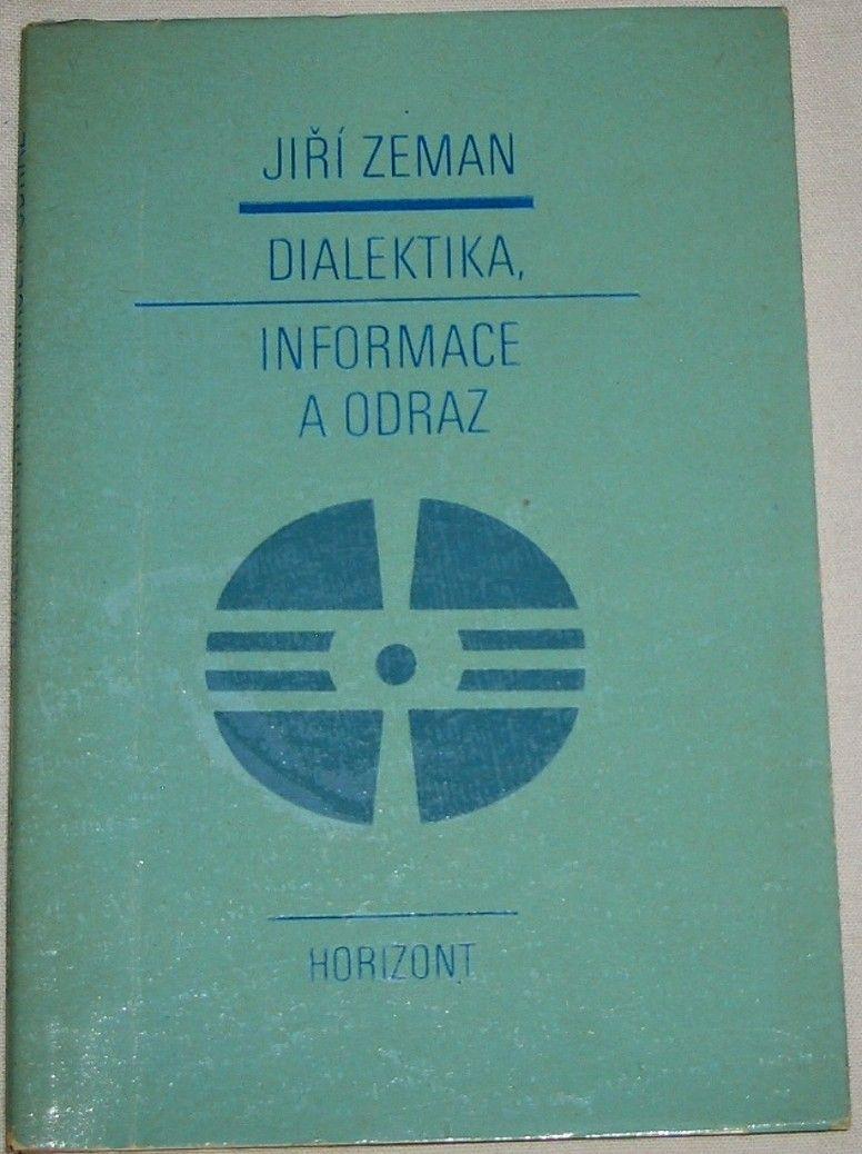 Zeman Jiří - Dialektika, informace a odraz