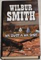 Smith Wilbur - Na život a na smrt