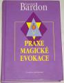 Bardon František - Praxe magické evokace