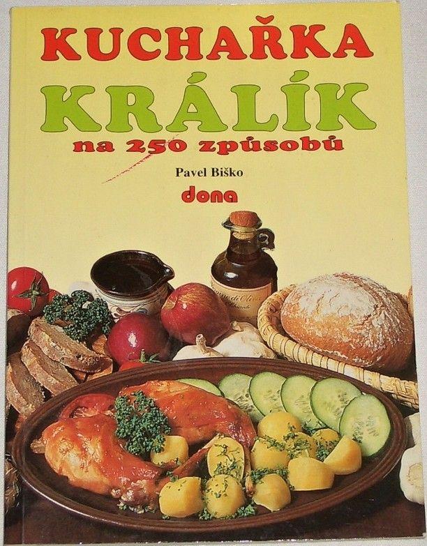 Biško Pavel - Kuchařka: Králík na 250 způsobů