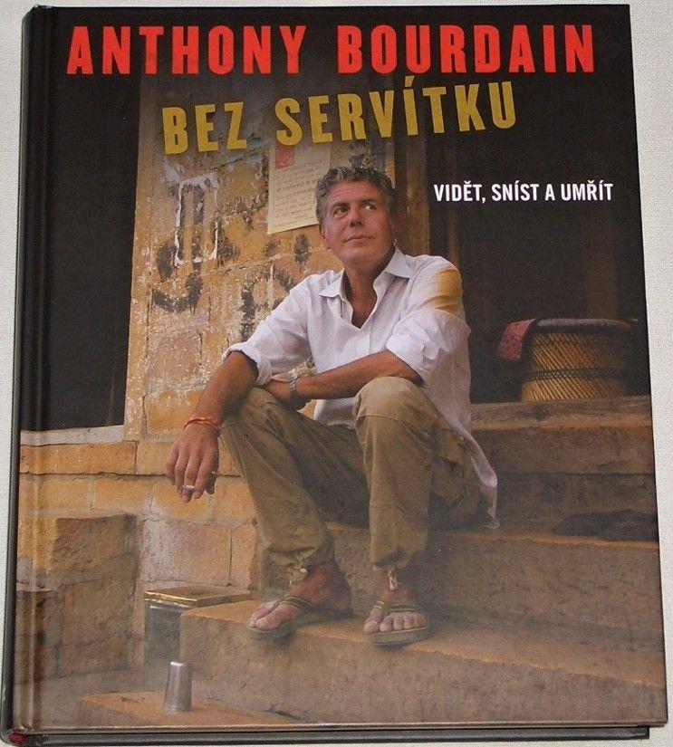 Bourdain Anthony - Bez servítku (Vidět, sníst a umřít)