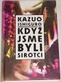Ishiguro Kazuo - Když jsme byli sirotci