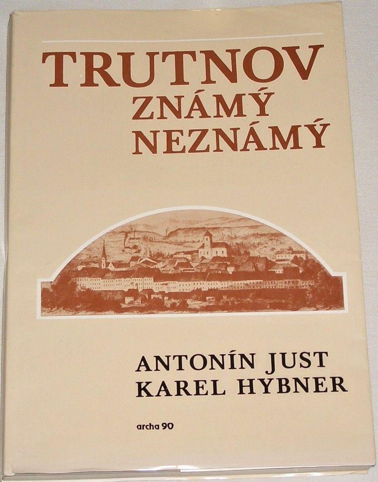 Just Antonín, Hybner Karel - Trutnov známý-neznámý