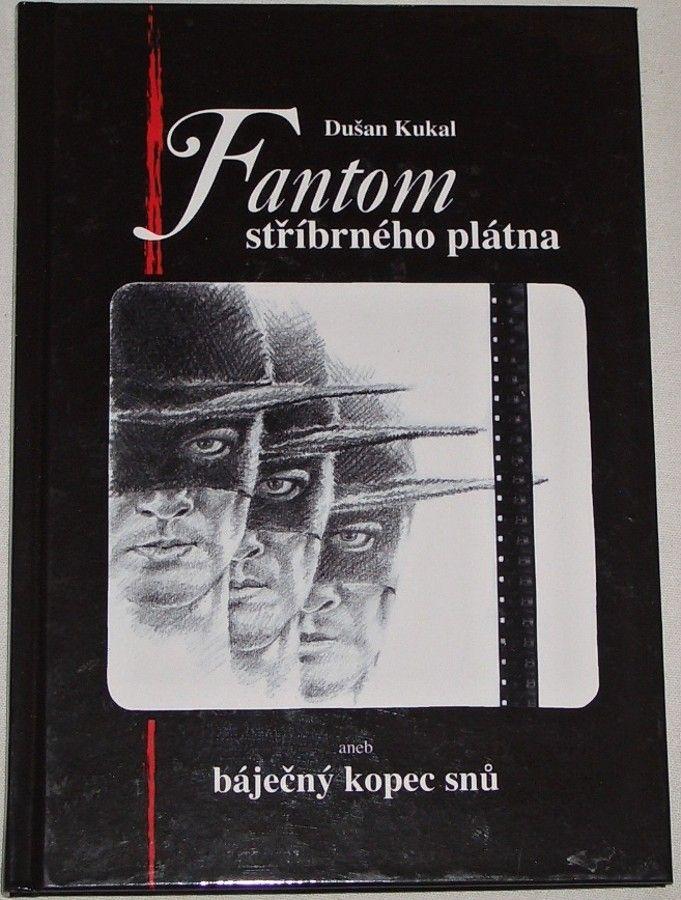 Kukal Dušan - Fantom stříbrného plátna aneb báječný kopec snů