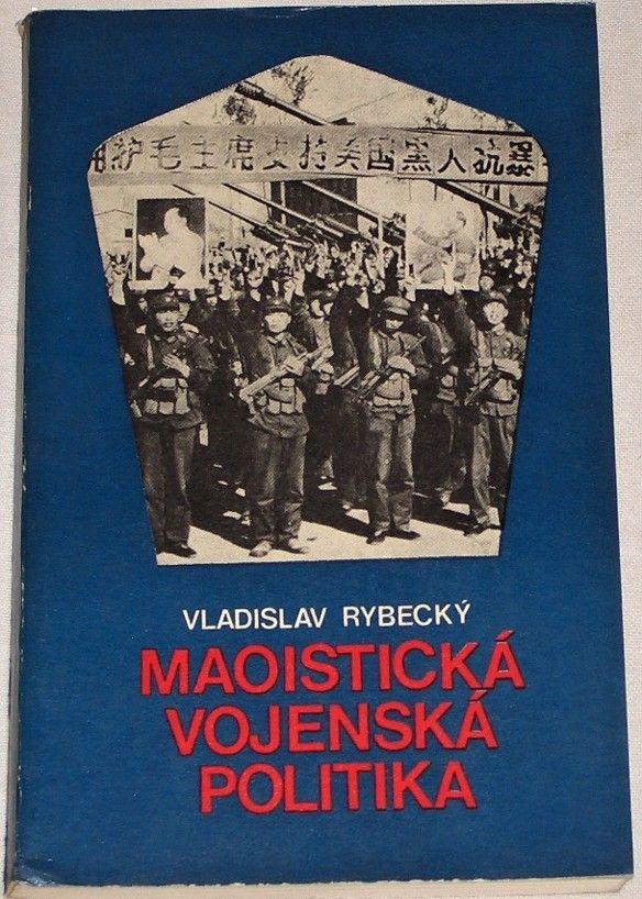 Rybecký Vladislav - Maoistická vojenská politika (1966-1978)