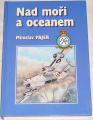 Pajer Miloslav - Nad moři a oceanem