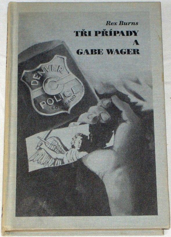 Burns Rex - Tři případy a Gabe Wager