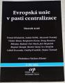 Evropská unie v pasti centralizace (Sborník textů)
