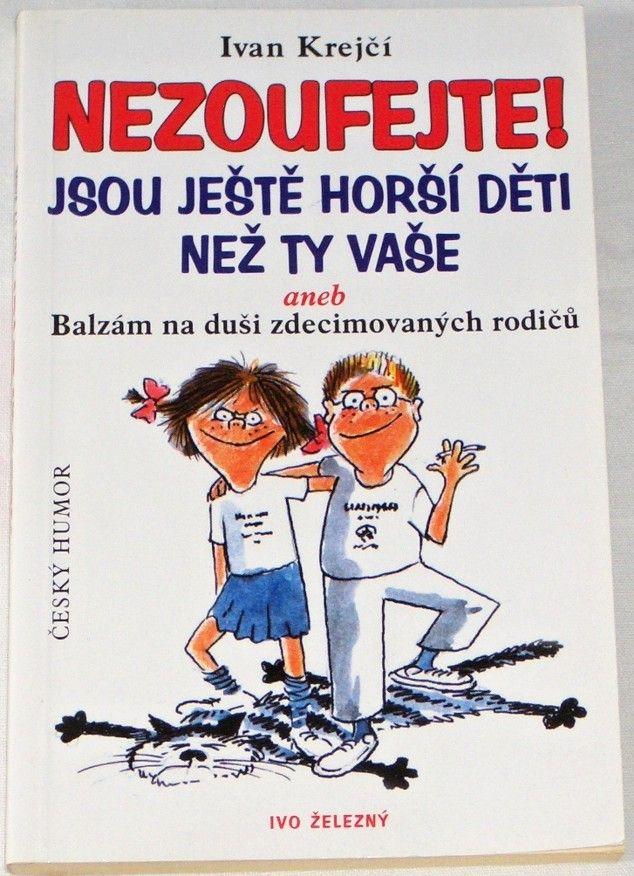 Krejčí Ivan - Nezoufejte! Jsou ještě horší děti než ty vaše