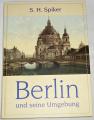 Spiker S. H. - Berlin und seine Umgebung