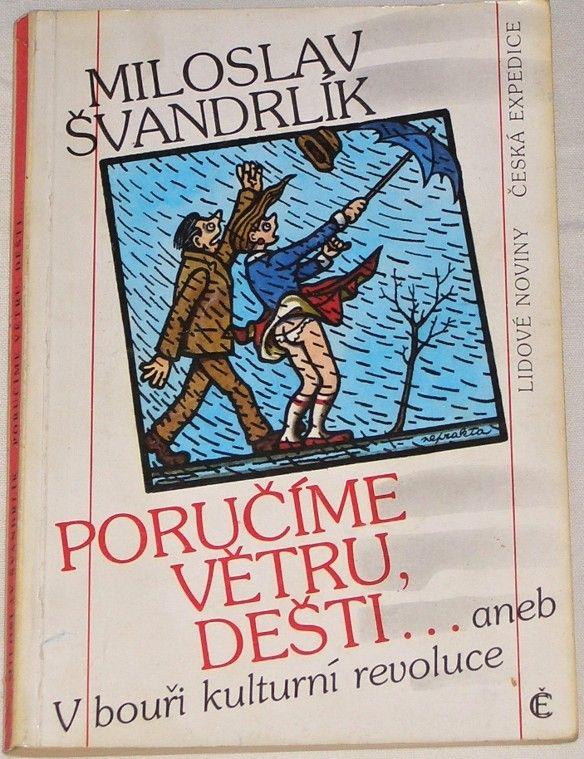 Švandrlík Miloslav - Poručíme větru, dešti... aneb V bouři kulturní revoluce