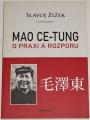 Žižek Slavoj - Mao Ce-Tung o praxi a rozporu
