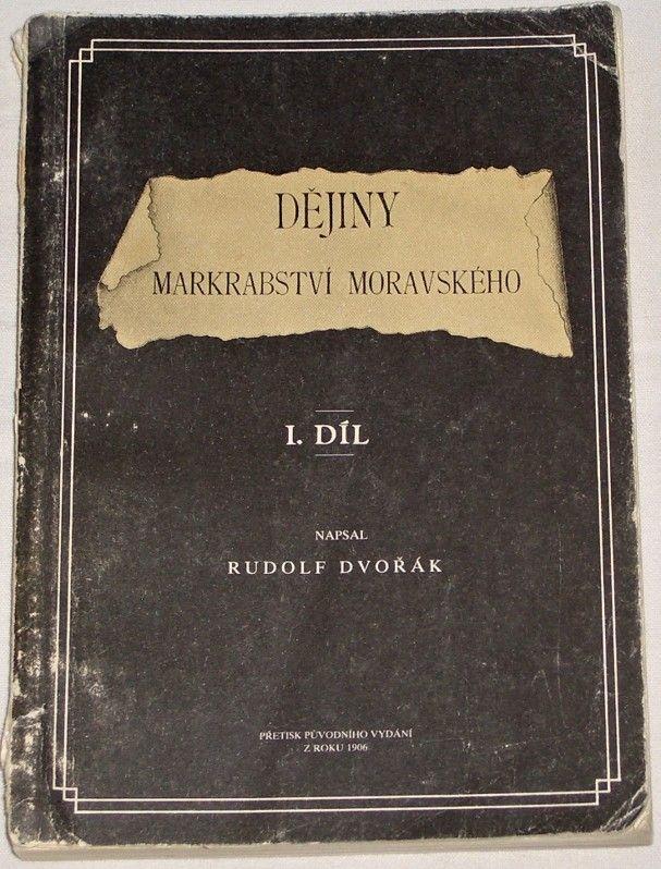 Dvořák Rudolf - Dějiny markrabství moravského 1. díl