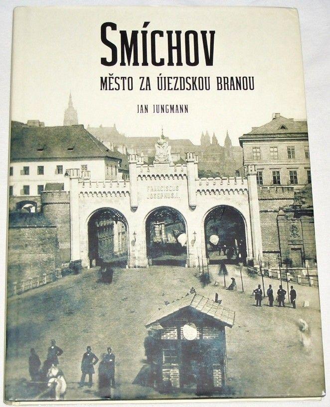 Jungmann Jan - Smíchov: Město za Újezdskou branou