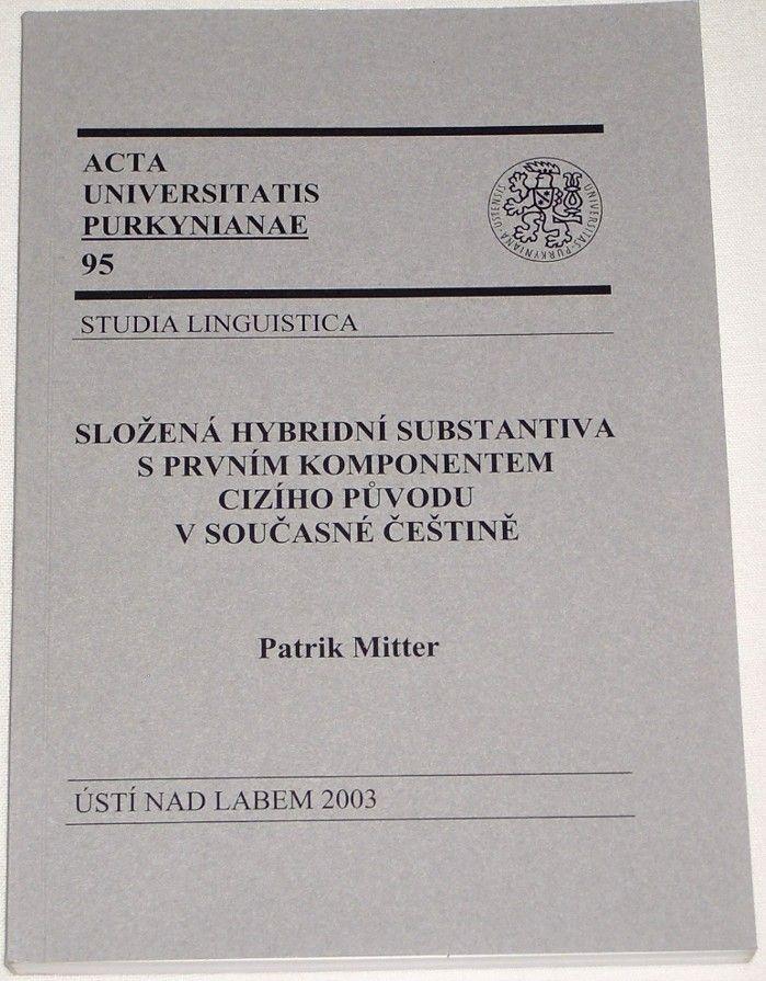 Mitter Patrik - Složená hybridní substantiva s prvním komponentem cizího původu v současné češtině