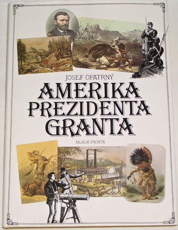 Opatrný Josef - Amerika prezidenta Granta