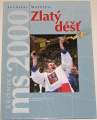 Matějka Jaroslav - Zlatý déšť (Kronika MS 2000)