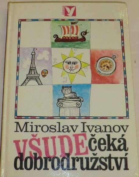 Ivanov Miroslav - Všude čeká dobrodružství
