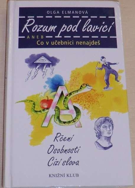Elmanová Olga - Rozum pod lavicí aneb Co v učebnici nenajdeš