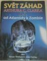 Svět záhad Arthura C. Clarka A - Z (od Atlantidy k Zombie)