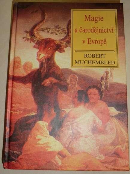 Muchembled Robert - Magie a čarodějnictví v Evropě
