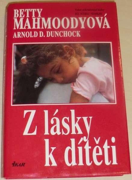 Mahmoodyová Betty, Dunchock Arnold - Z lásky k dítěti