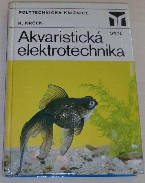 Krček Karel - Akvaristická elektrotechnika