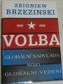 Brzezinski Zbigniew - Volba: Globální nadvláda nebo globální vedení