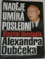 Naděje umírá poslední - Vlastní životopis Alexandra Dubčeka