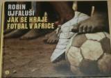Ujfaluši Robin - Jak se hraje fotbal v Africe