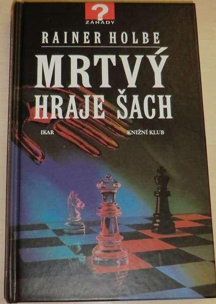 Holbe Rainer - Mrtvý hraje šach