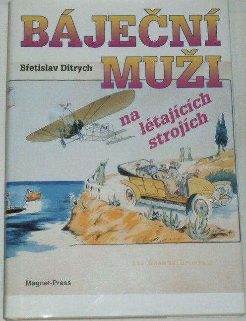 Ditrych Břetislav - Báječní muži na létajících strojích