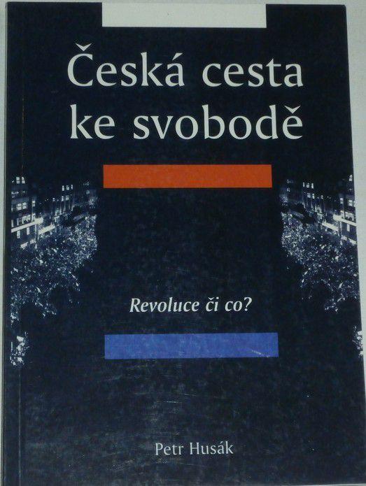Husák Petr - Česká cesta ke svobodě - Díl 1.- Revoluce či co?