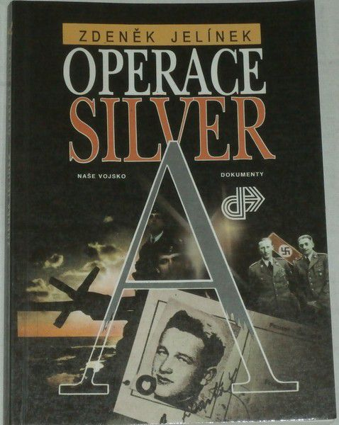 Jelínek Zdeněk - Operace Silver A