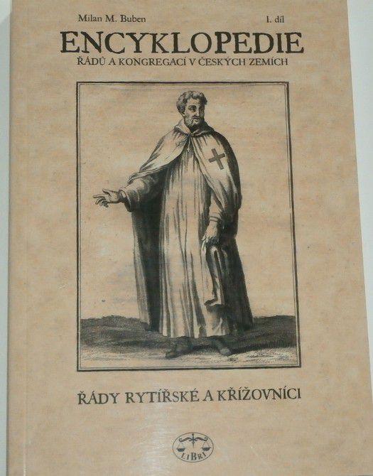 Buben Milan - Encyklopedie řádů a kongregací v českých zemích I. díl - Řády rytířské a křížovníci