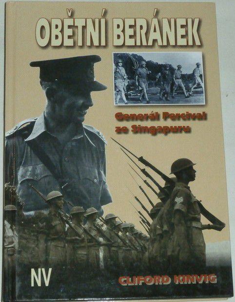 Kinvig Cliford - Obětní beránek: Generál Percival ze Singapuru
