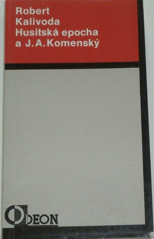 Kalivoda Robert - Husitská epocha a J. A. Komenský