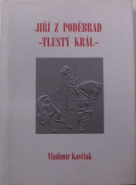 Kavčiak Vladimír - Jiří z Poděbrad: Tlustý král