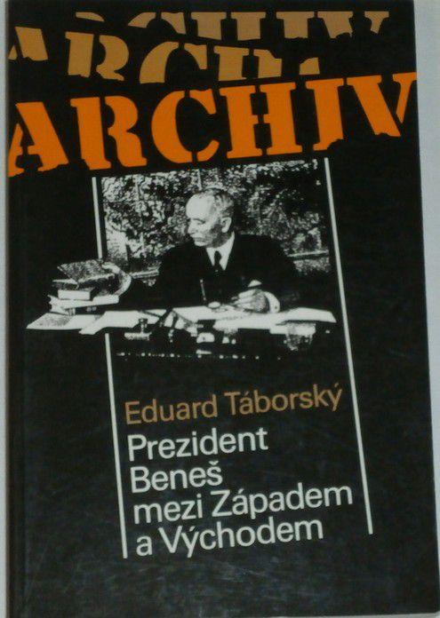 Táborský Eduard - Prezident Beneš mezi Západem a Východem