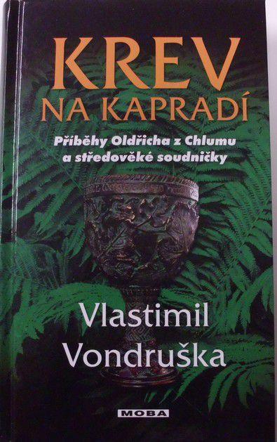 Vondruška Vlastimil - Krev na kapradí - příběhy Oldřicha z Chlumu a středověké soudničky